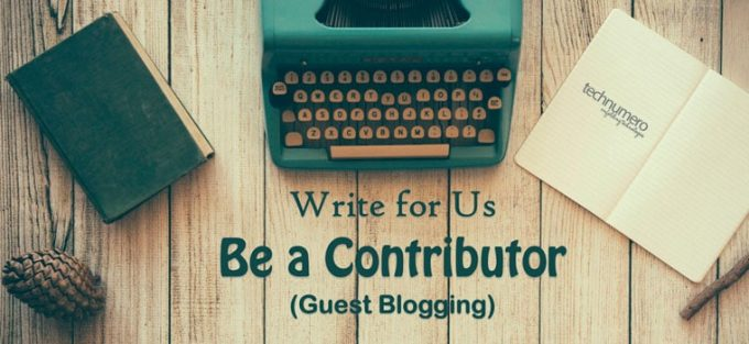 Write for Us – Submit A Guest Post (Guest Blogging) @TechNumero